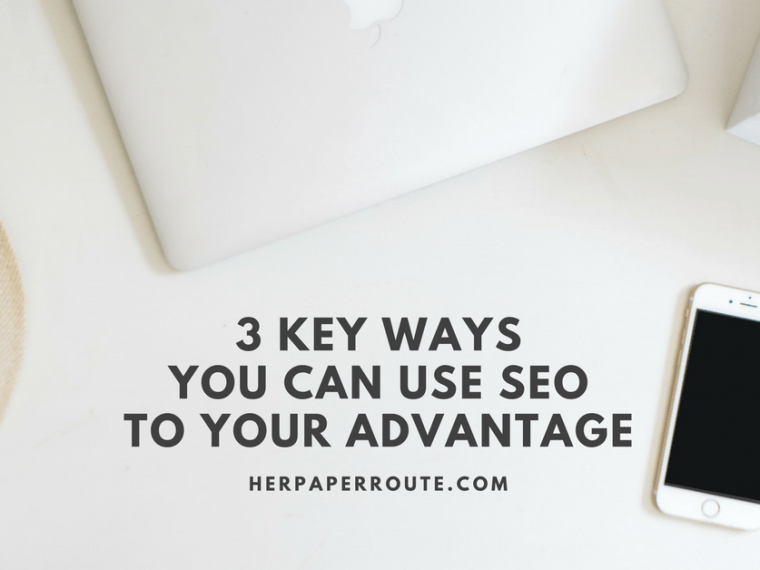 3 Key Ways You Can Use SEO To Your Advantage - Social Media - Management - SEO   www.herpaperroute.com