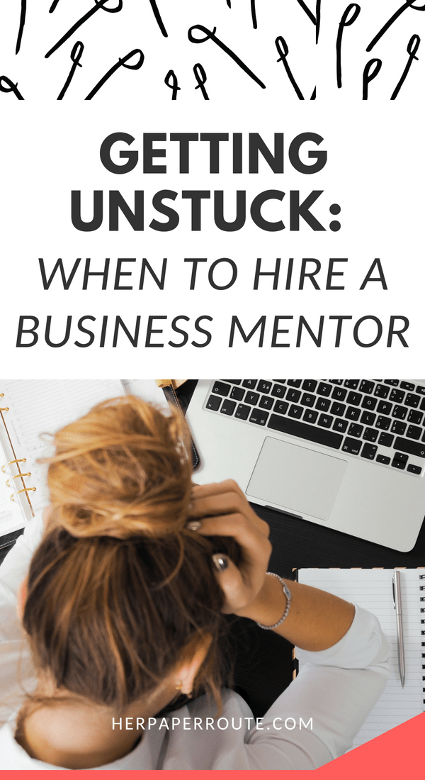 Getting Unstuck When To Hire A Business Mentor HerPaperRoute.com