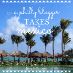 A Philly Blogger takes Mexico!