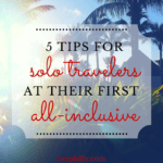5 Tips for Solo Travelers at their first All-Inclusive