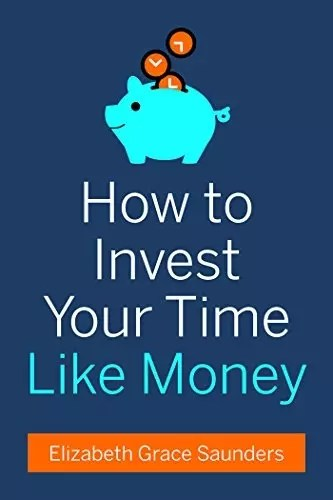 """""""How to Invest Your Time Like Money,"""" by Elizabeth Grace Saunders."""