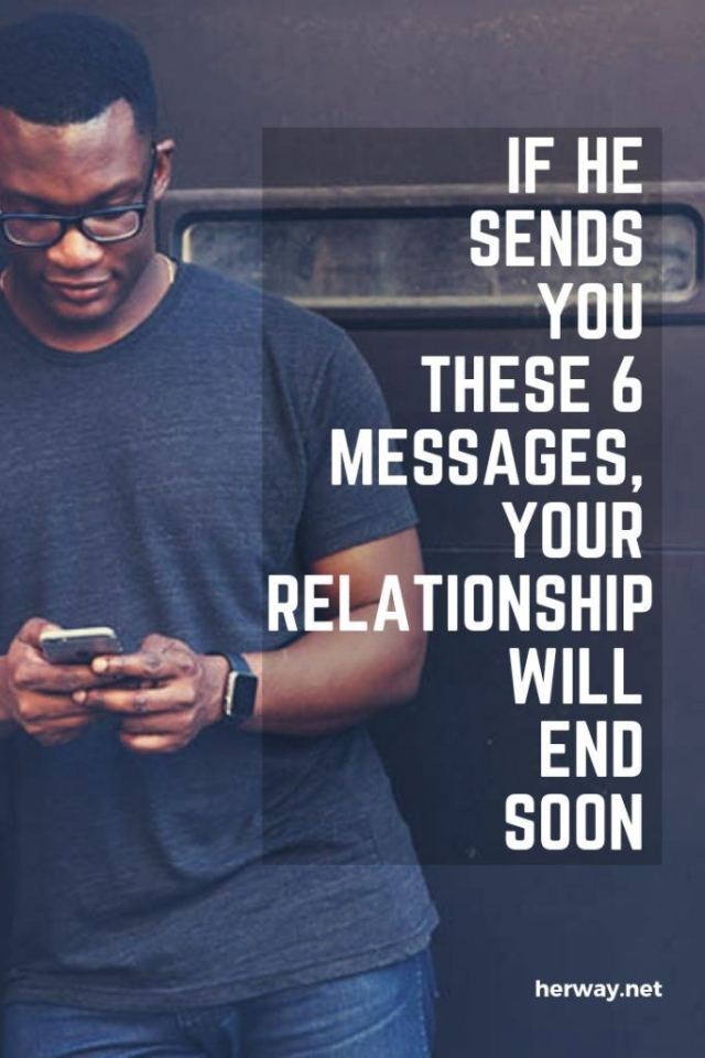 If He Sends You These 6 Messages, Your Relationship Will End Soon