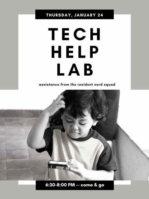 Tech Help Lab January 24 6:30-8:00 PM come and go