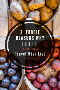 5 Foodie Reasons Why Idaho Is On Our Travel Wish List   @dipyourtoesin