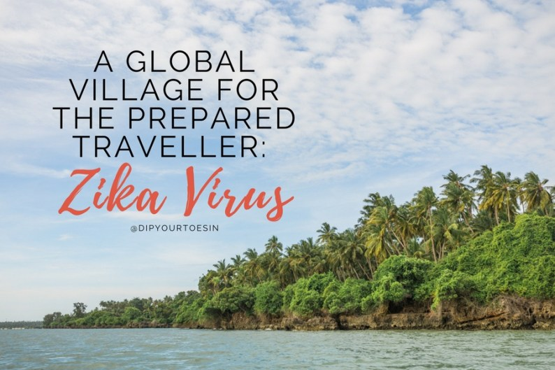 A GLOBAL VILLAGE FOR THE PREPARED TRAVELLER: Zika Virus