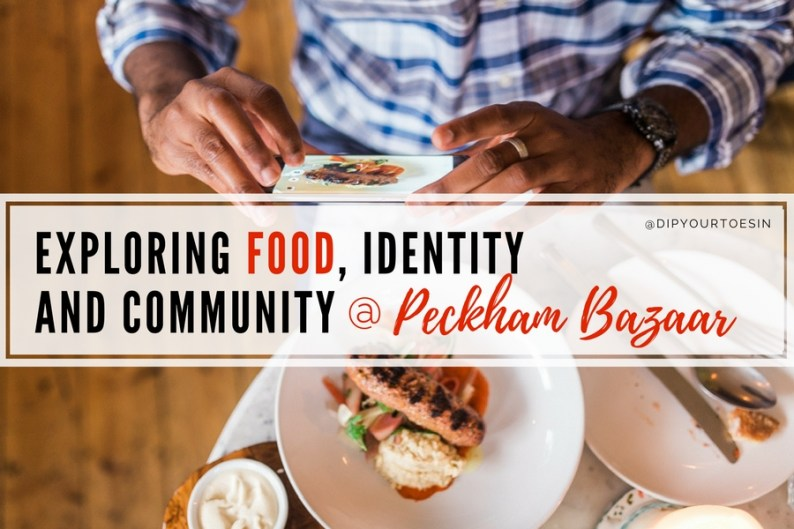 Exploring food, identity and community at Peckham Bazaar, London | #LondonFoodMonth