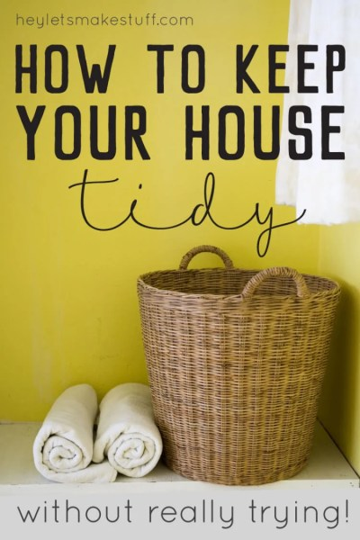If you struggle to keep a tidy home, these tips and tricks will help you keep things clean, without really noticing that you're doing it!