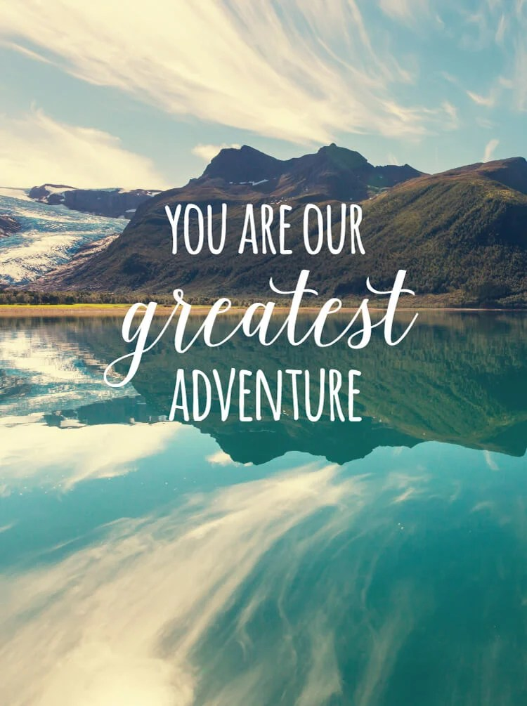 You are our greatest adventure mountain print
