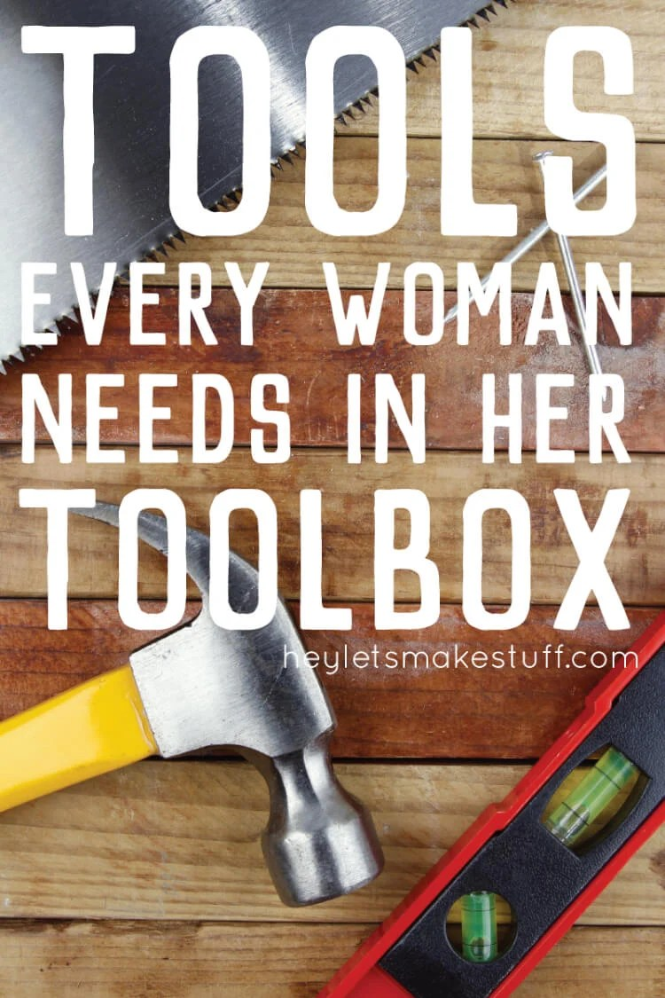 Here are my top ten tools every woman should have in her toolbox, plus a few more that I particularly love and use all the time! via @heyletsmakestuf