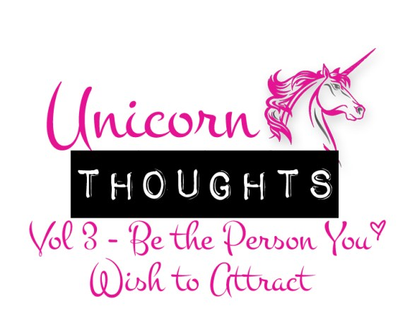 be the person you wish to attract, attract, unicorn thought, hey little rebel, heylittlerebel.com
