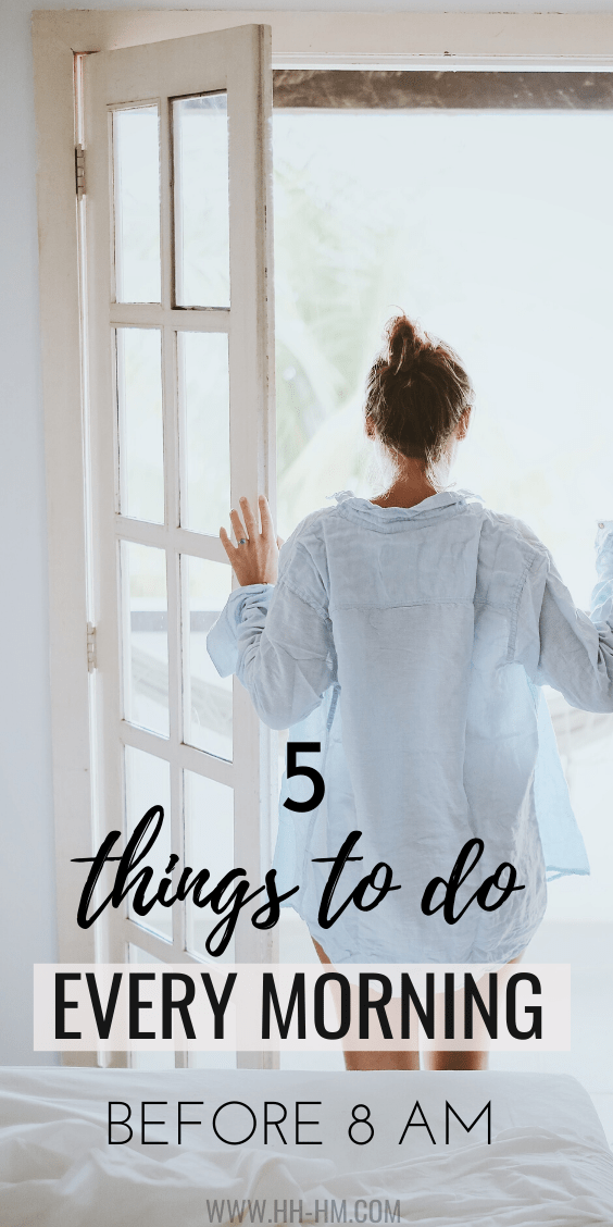 5 things to do every morning before 8 am - the 5 healthy habits to start your day right and be healthy, organized and productive! Note that this is my *ideal* morning routine that doesn't always go this way (especially if my toddler wakes up earlier...but let's stay positive)