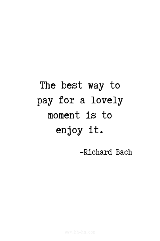 The best way to pay for a lovely moment is to enjoy it. - Richard Bach quotes | Inspirational Quotes | Positive Quotes | Motivational Quotes