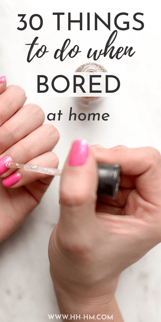30 things to do when bored at home! Some quick healthy habits, self care ideas, organization tips and more to try when things get too boring!