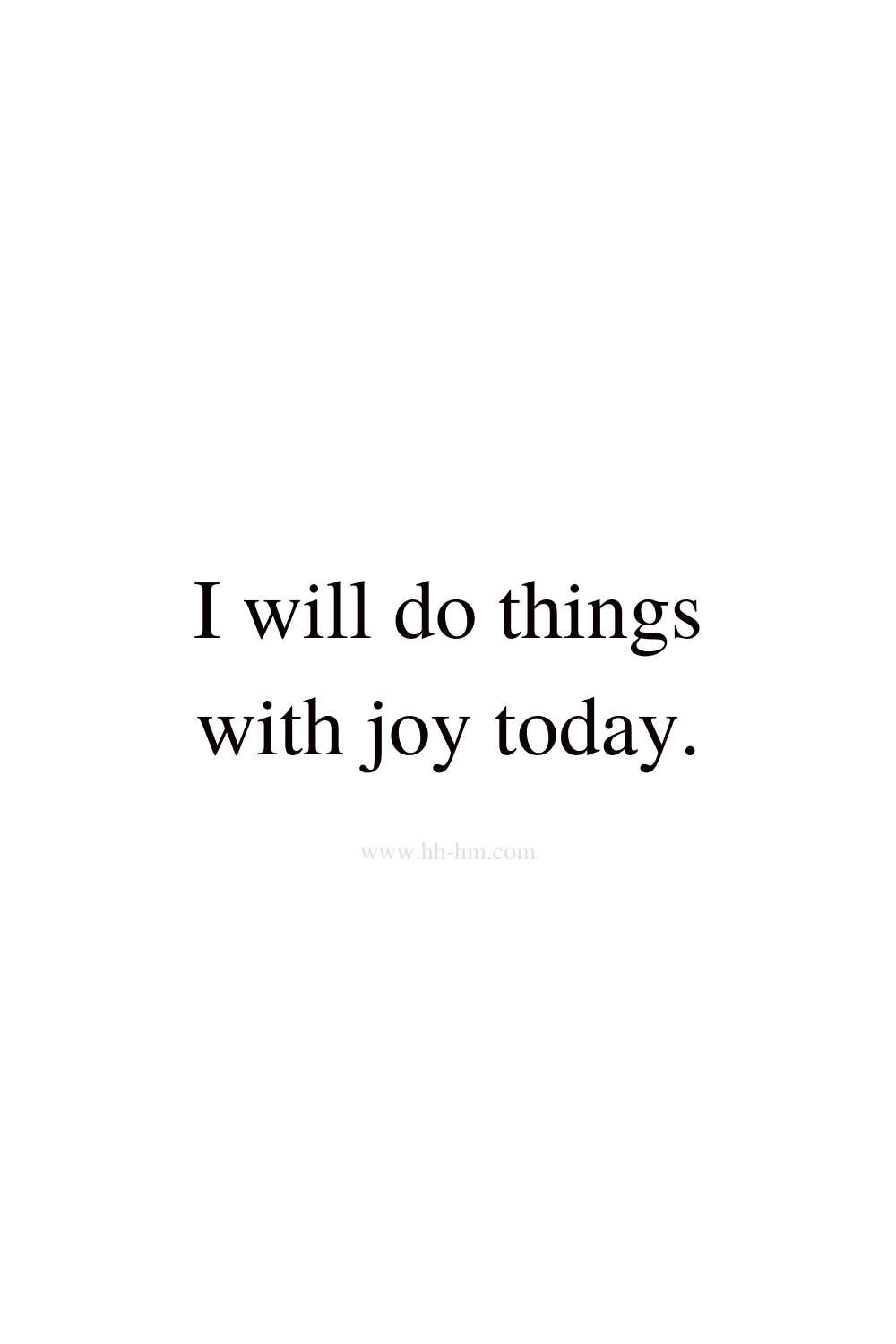 I will do things with joy today - I am excited about today - short positive affirmations for happiness