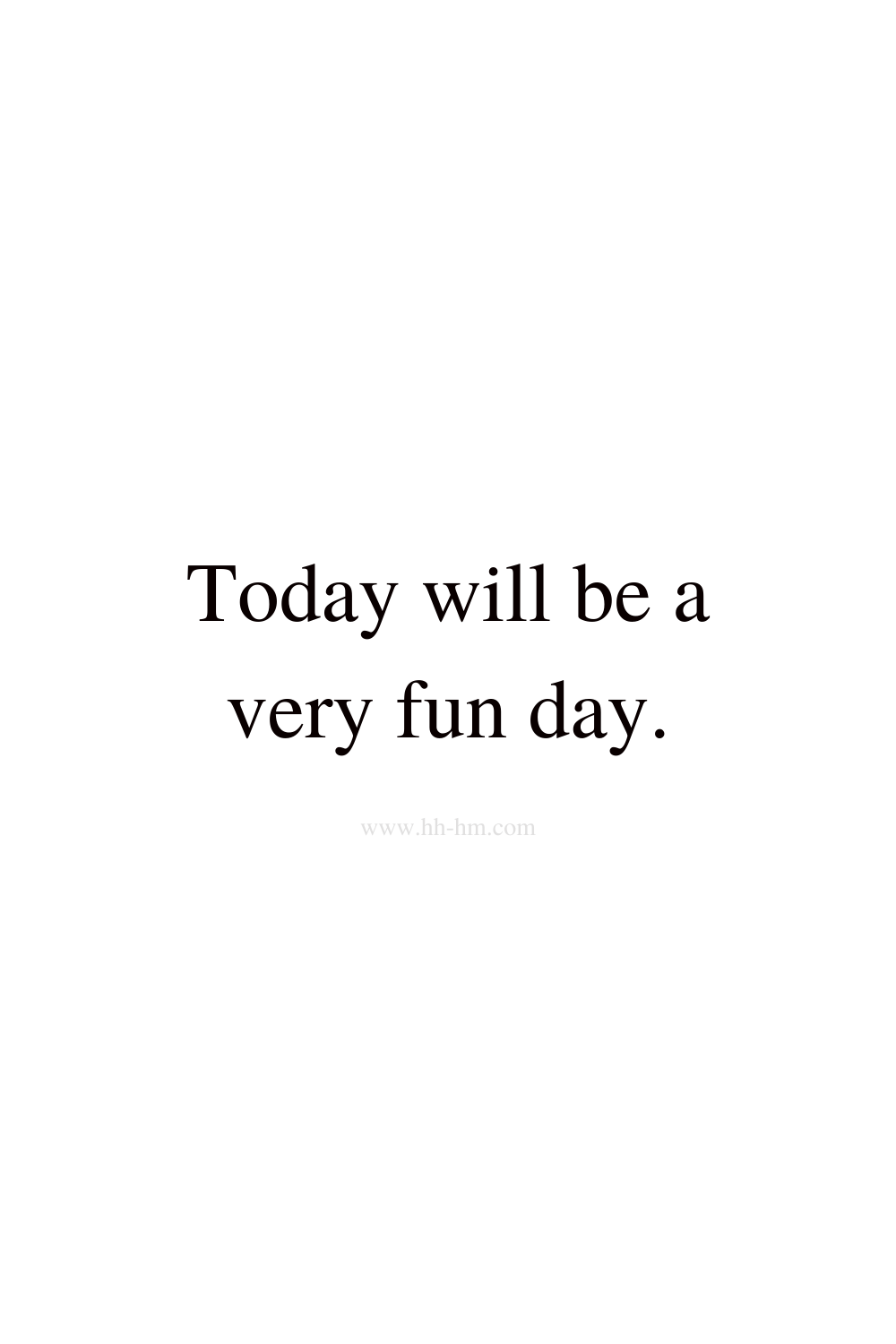 Today will be a very fun day - morning affirmations