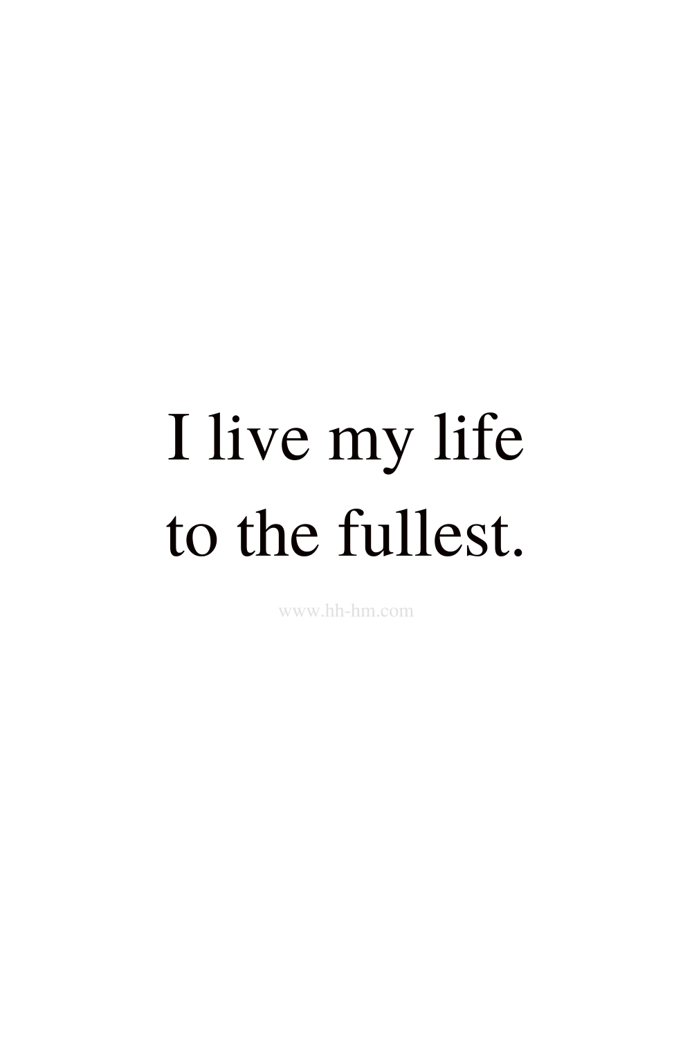 I live my life to the fullest - morning affirmations