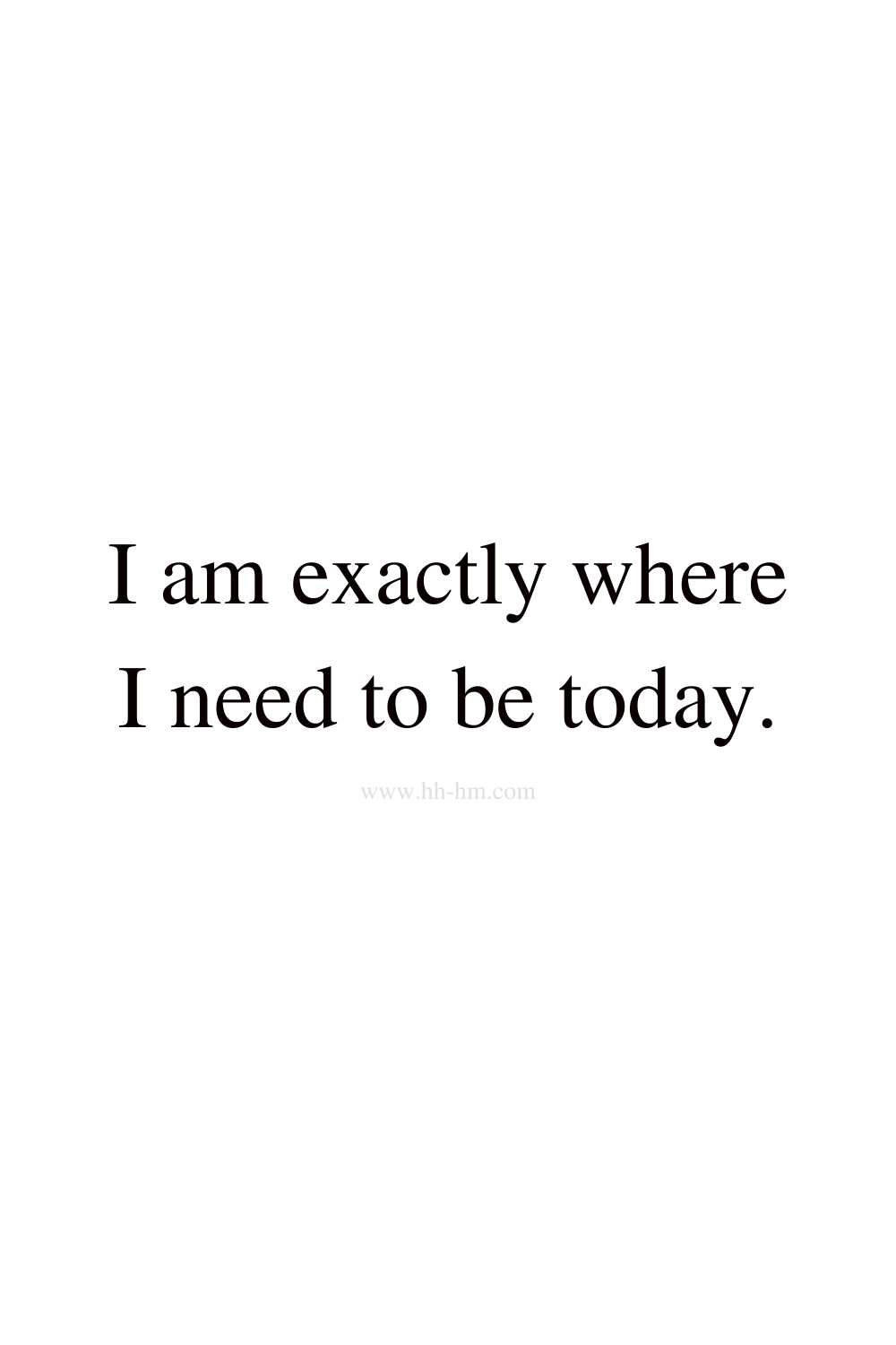 I am exactly where I need to be today - morning affirmations
