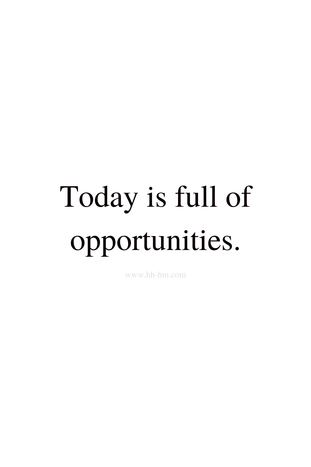 today is full of opportunities - positive affirmations to say in the morning