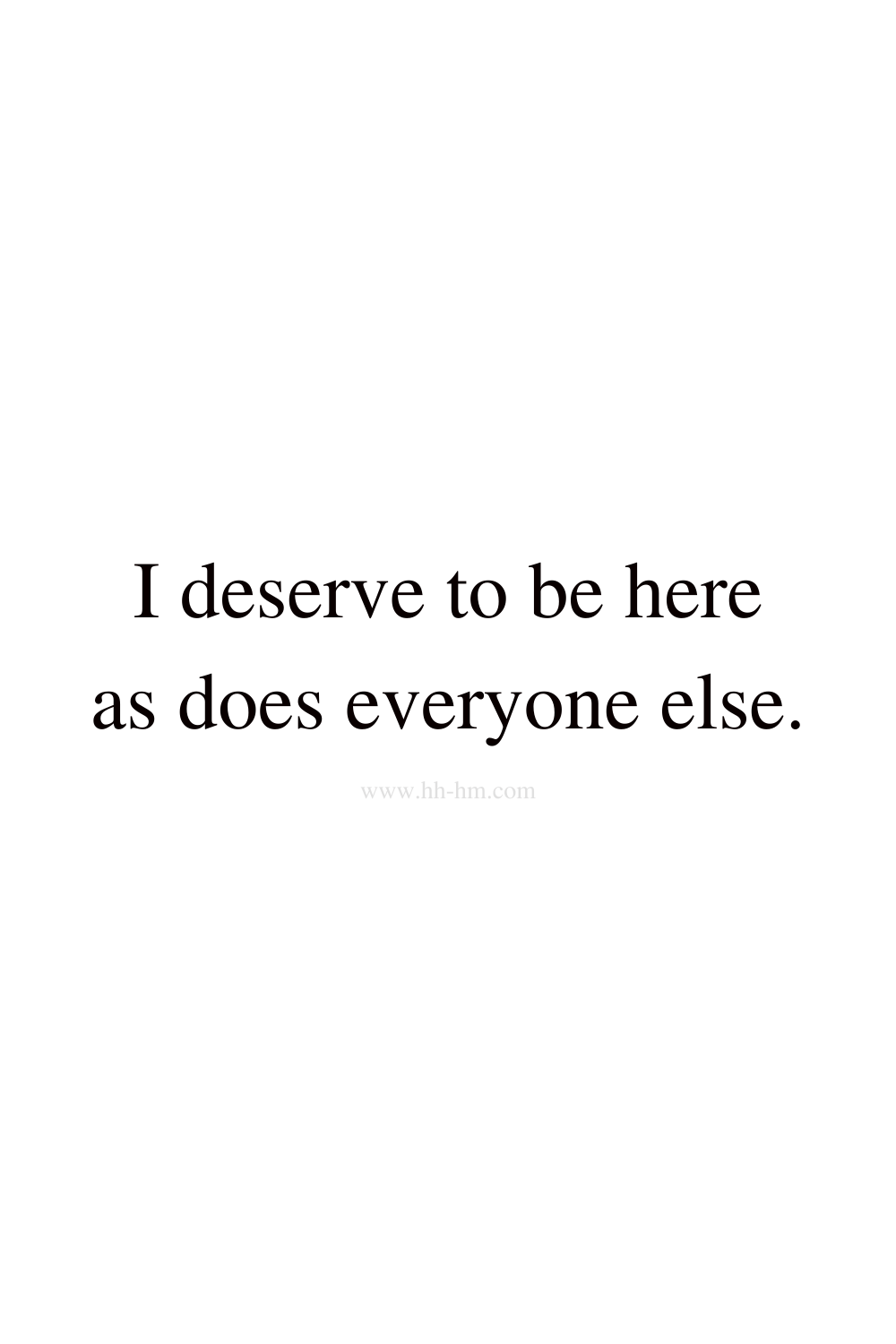 I deserve to be here, as does everyone else - self love and self confidence morning affirmations