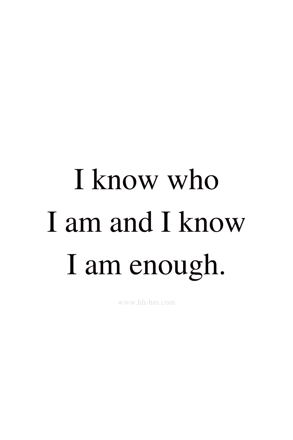 I know who I am and I know I am enough - self love and self confidence morning affirmations