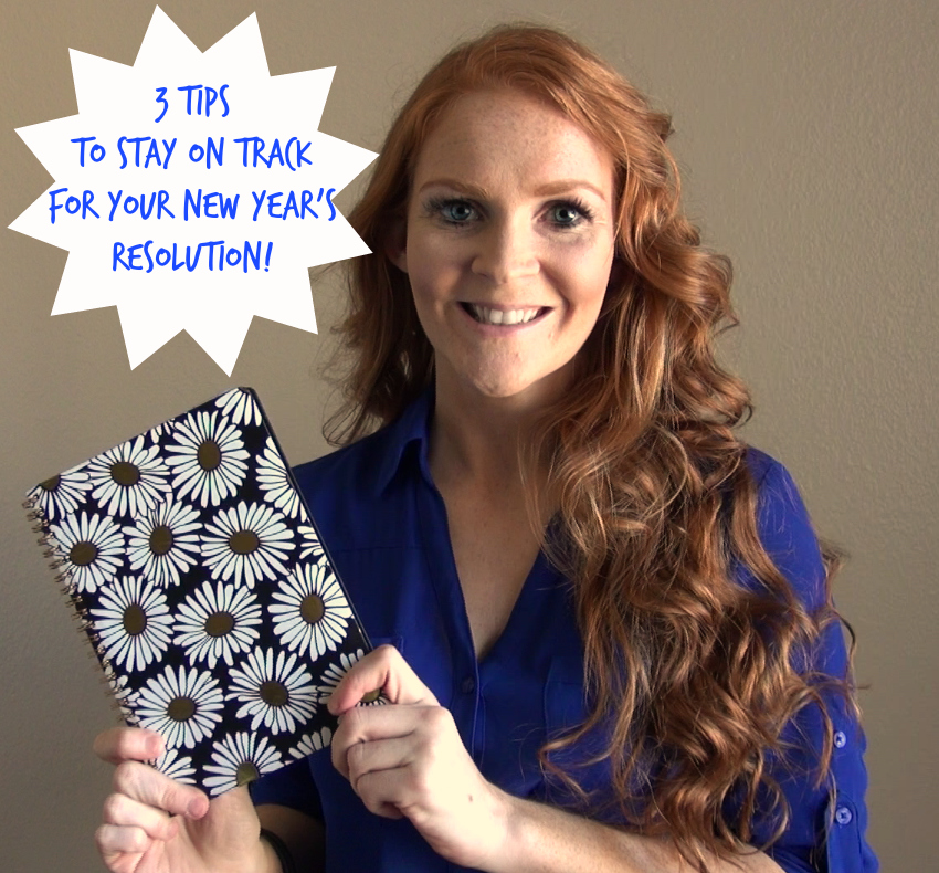 3 Tips to Stay on Track for you New Years Resolution