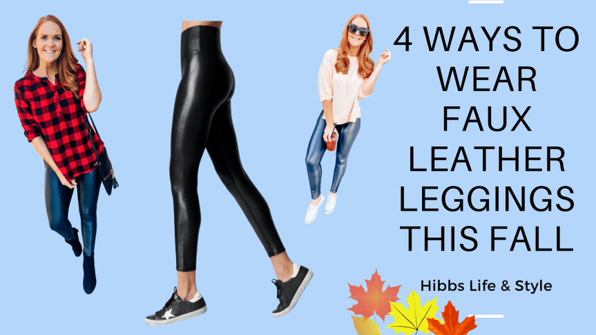 4 Ways to Wear Faux Leather Leggings This Fall
