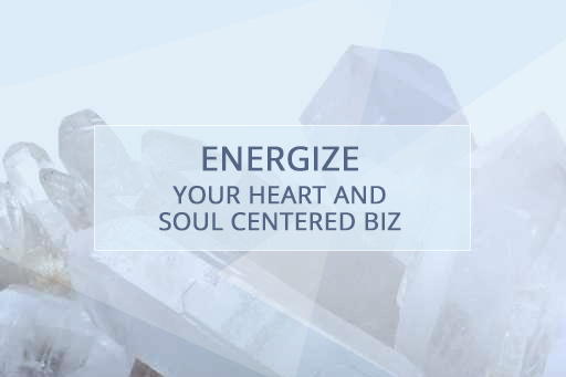 Energize Your Heart and Soul Centered Biz