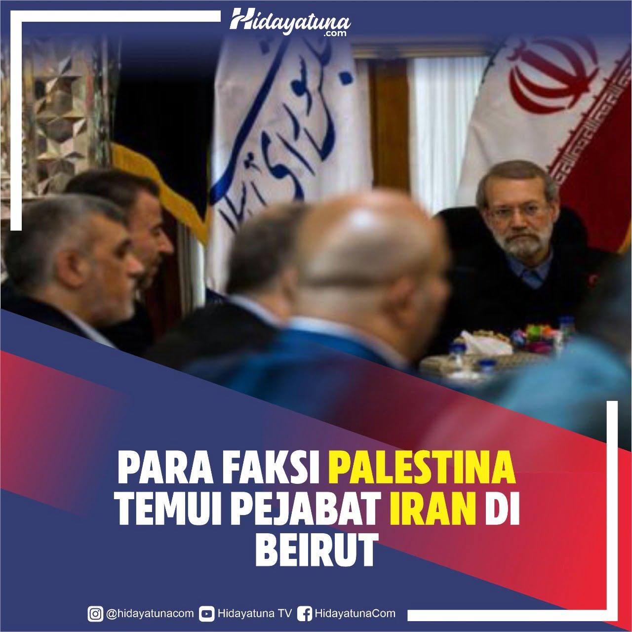 Para Faksi Palestina Temui Pejabat Iran di Beirut
