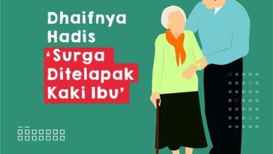 Photo of Dhaifnya Hadis 'Surga Ditelapak Kaki Ibu'