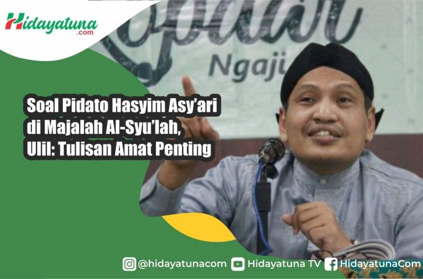 Pidato Hasyim Asy'ari di Majalah Al-Syu'lah, Ulil: Tulisan Amat Penting