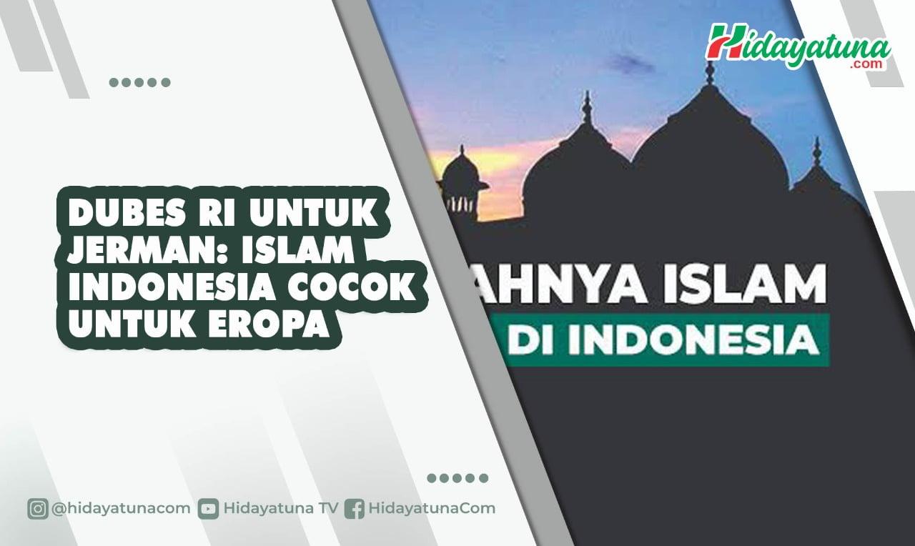 Dubes RI untuk Jerman: Islam Indonesia Cocok untuk Eropa
