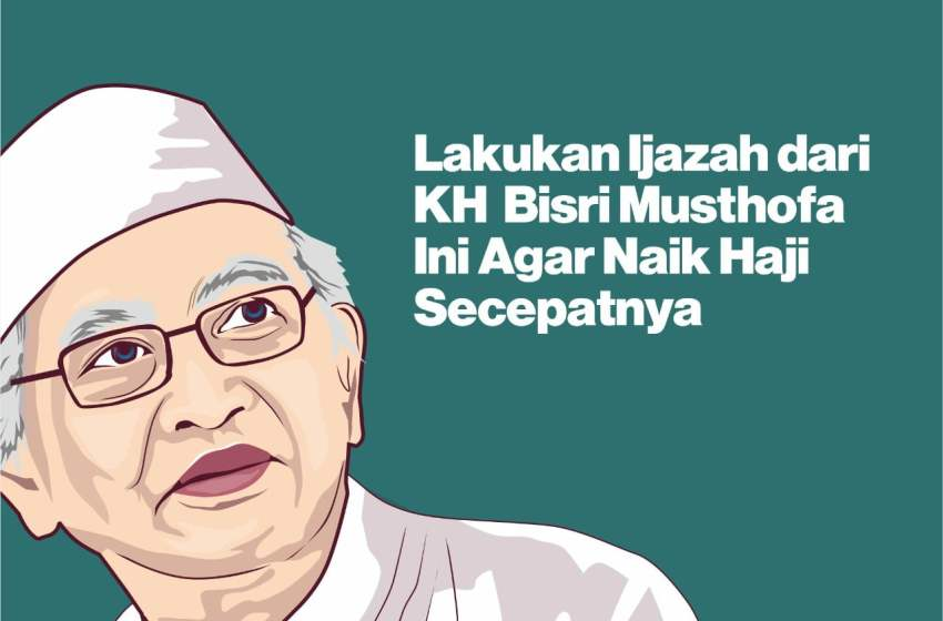 Naik Haji dengan Mudah, Amalkan Ijazah Kiai Bisri Musthofa