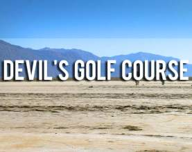 Visit the Devil's Golf Course in Death Valley. These hardened salt pans are roughly textured and quite the spectacle to see!