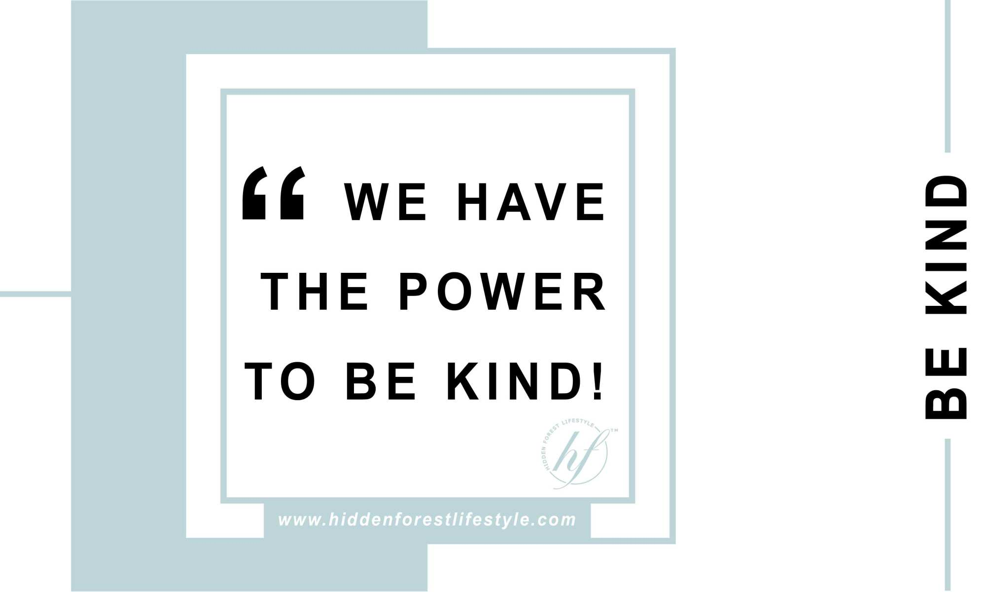 WE HAVE THE POWER TO BE KIND