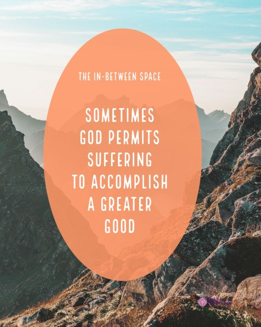 Sometimes God permits suffering for a greater good.