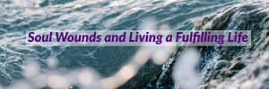 Soul wounds and living a fulfilling life