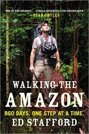"""Stafford, Ed """"Walking the Amazon: 860 Days. One Step at a Time."""" Plume, 2012"""