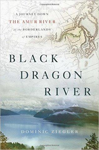 "Ziegler, Dominic ""Black Dragon River"" Penguin Press, 2015"