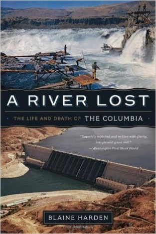 """Harden, Blaine """"A River Lost: The Life and Death of the Columbia"""" W. W. Norton & Company, 2012"""