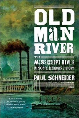 "Schneider, Paul ""Old Man River: The Mississippi River in North American History"" Picador, 2014"