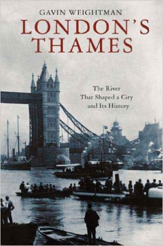 "Weightman, Gavin ""London's Thames"" St. Martin's Press, 2014"