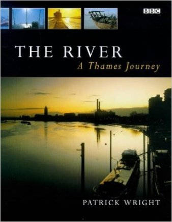 "Wright, Patrick ""The River: A Thames Journey"" BBC Books, 1999"