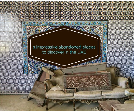 3 impressive abandoned places to discover in the UAE