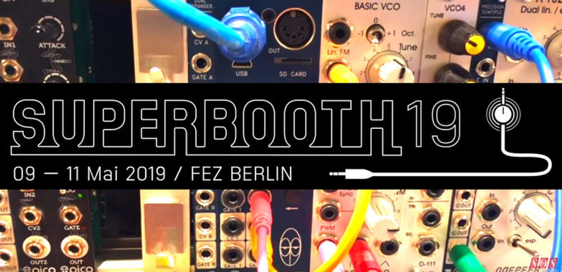 Superbooth, back in Berlin for 2019 May 9-11.