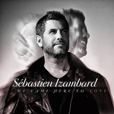 Sébastien Izambard - We Came Here To Love