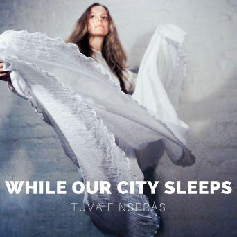 Tuva Finserås WHILE OUR CITY SLEEPS