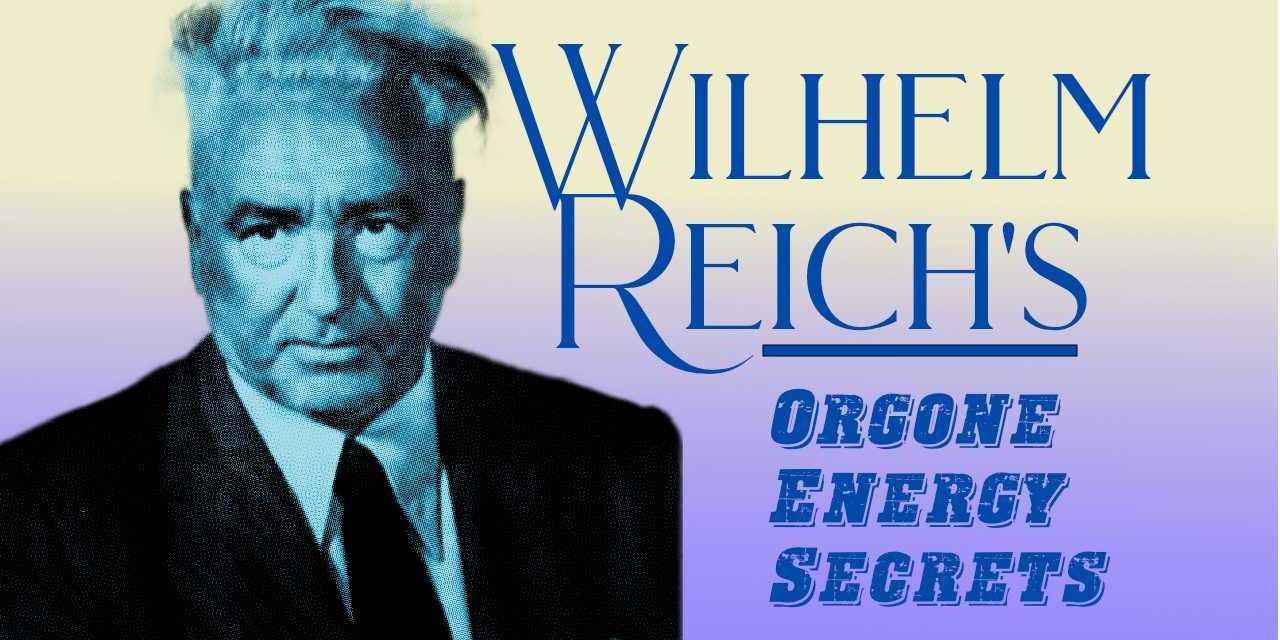 Wilhelm Reich's lost orgone energy secrets
