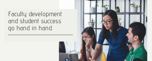 Faculty development and student success go hand in hand.