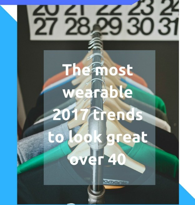 #trendsover40 The most wearable 2017 trends to look great over 40