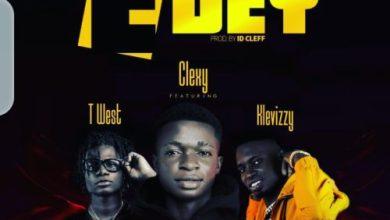 """Photo of Clexy – """"E Dey"""" ft. T-West x Klev Izzy (Prod. By ID.Clef)"""